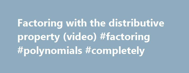 Factoring with the distributive property (video) #factoring #polynomials #completely http://alabama.nef2.com/factoring-with-the-distributive-property-video-factoring-polynomials-completely/  # Factoring with the distributive property What I want to do is start with an expression like 4x plus 18 and see if we can rewrite this as the product of two expressions. Essentially, we re going to try to factor this. And the key here is to figure out are there any common factors to both 4x and 18? And…