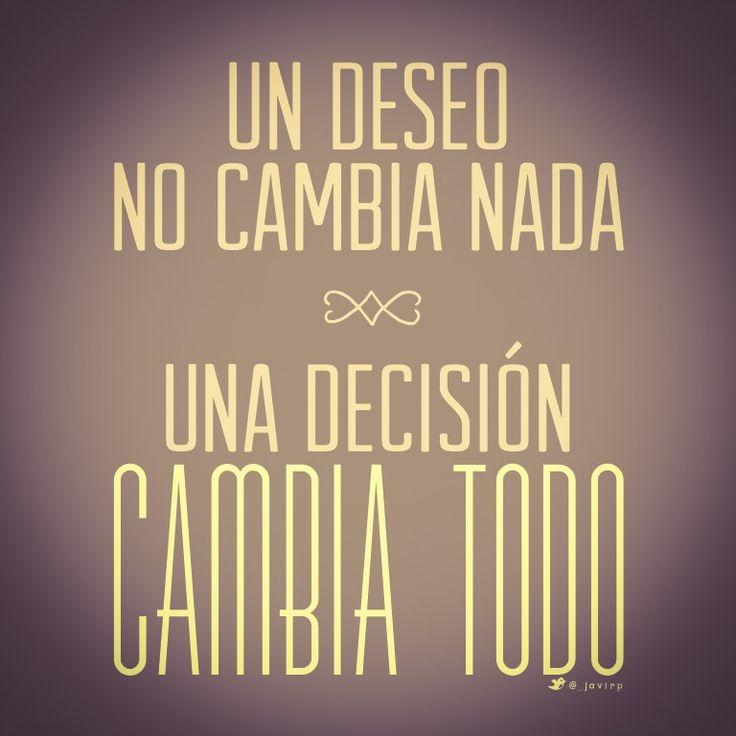 Un Deseo no cambia nada, una decisión cambia todo #Frases #vida #frasesdevida