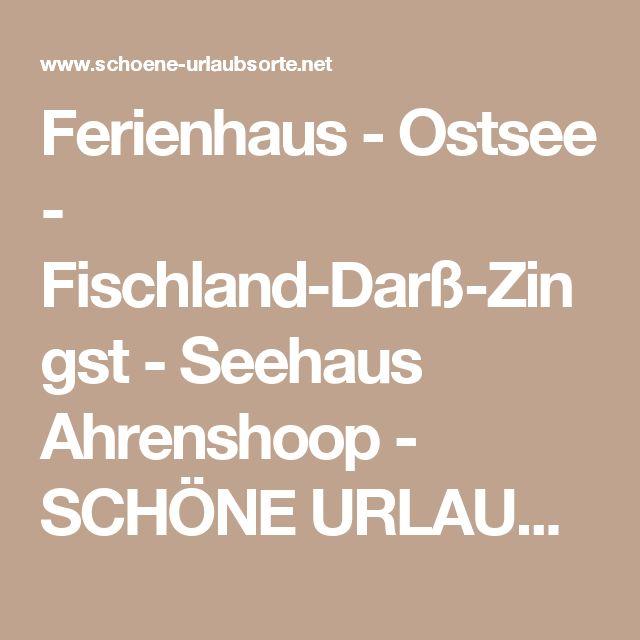 Ferienhaus - Ostsee - Fischland-Darß-Zingst - Seehaus Ahrenshoop - SCHÖNE URLAUBSORTE