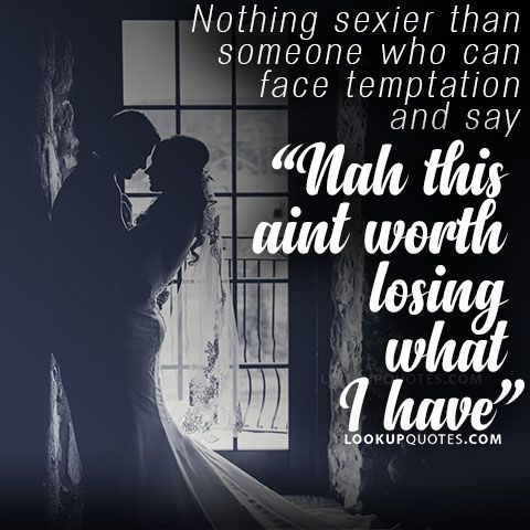 Nothing sexier than someone who can face temptation and say #lovequotes #temptation #quotes