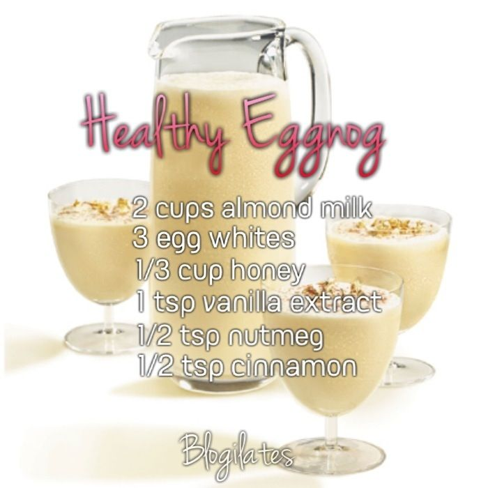 Healthy eggnog: 2 cups almond milk, 3 egg whites, 1/3 cup honey, 1 tsp vanilla extract, 1/2 tsp nutmeg, 1/2 tsp cinnamon.