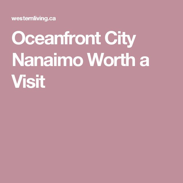 Oceanfront City Nanaimo Worth a Visit