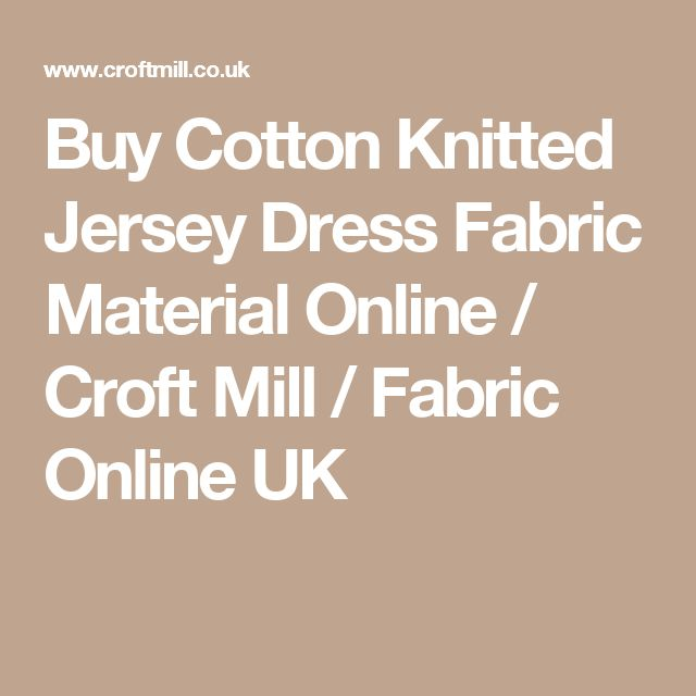 Buy Cotton Knitted Jersey Dress Fabric Material Online / Croft Mill / Fabric Online UK