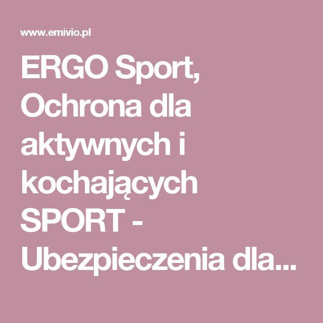 ERGO Sport, Ochrona dla aktywnych i kochających SPORT  - Ubezpieczenia dla Ciebie, Twoich Bliskich i Biznesu