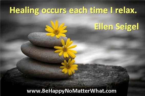 Healing occurs each time I relax. Ellen Seigel