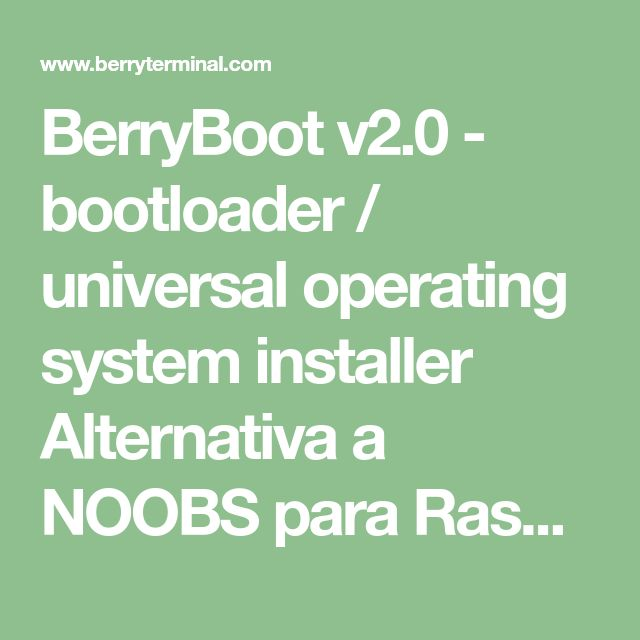 BerryBoot v2.0 - bootloader / universal operating system installer  Alternativa a NOOBS para Raspberry  Posibilidad de instalar otros sistemas operativos no respaldados por Noobs