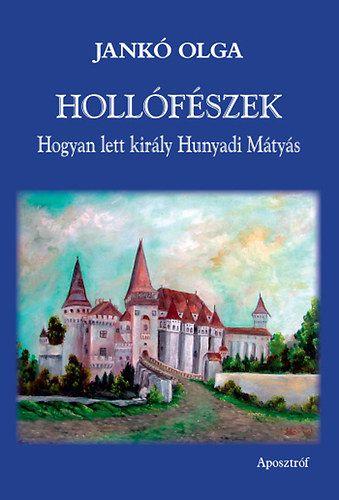 Jankó Olga: Hollófészek - Hogyan lett király Hunyadi Mátyás | bookline