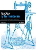 la idea y la materia: vol.1 el diseño de producto en sus origenes-isabel campi i valls-9788425221408