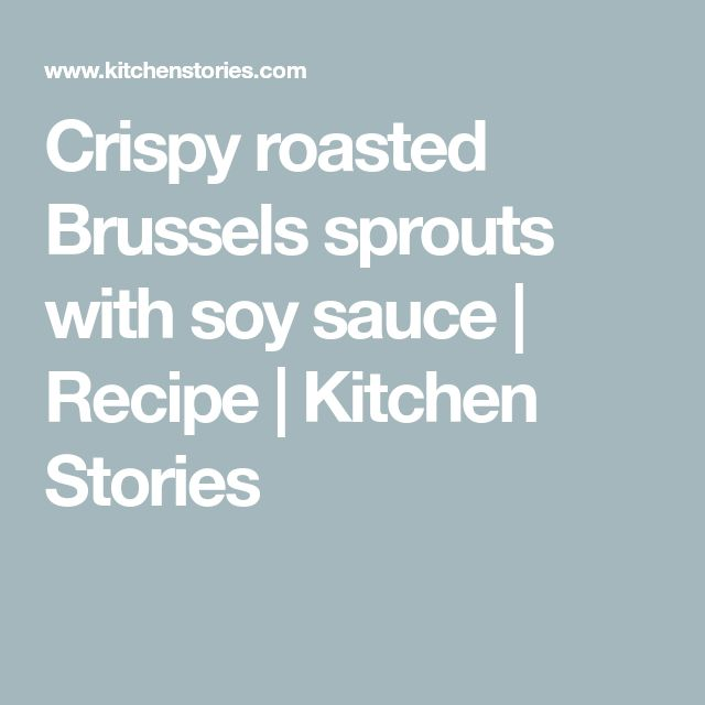 Crispy roasted Brussels sprouts with soy sauce | Recipe | Kitchen Stories   – Veggies