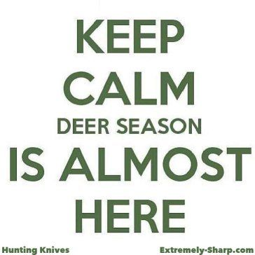 Keep Calm. Deer season is almost here.  | Thank goodness bow season is here! Can I get an Amen? | Now for a new knife from www.ESknives.com | Hunting | Green |