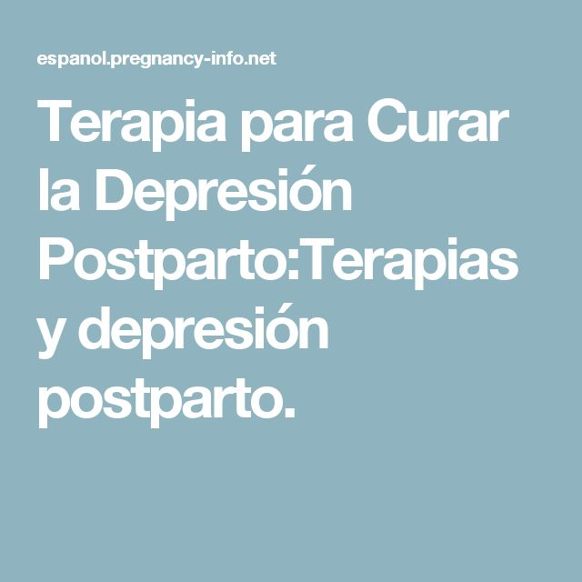 Terapia para Curar la Depresión Postparto:Terapias y depresión postparto.