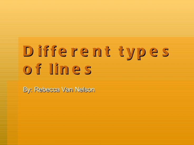 Different types of lines By: Rebecca Van Nelson