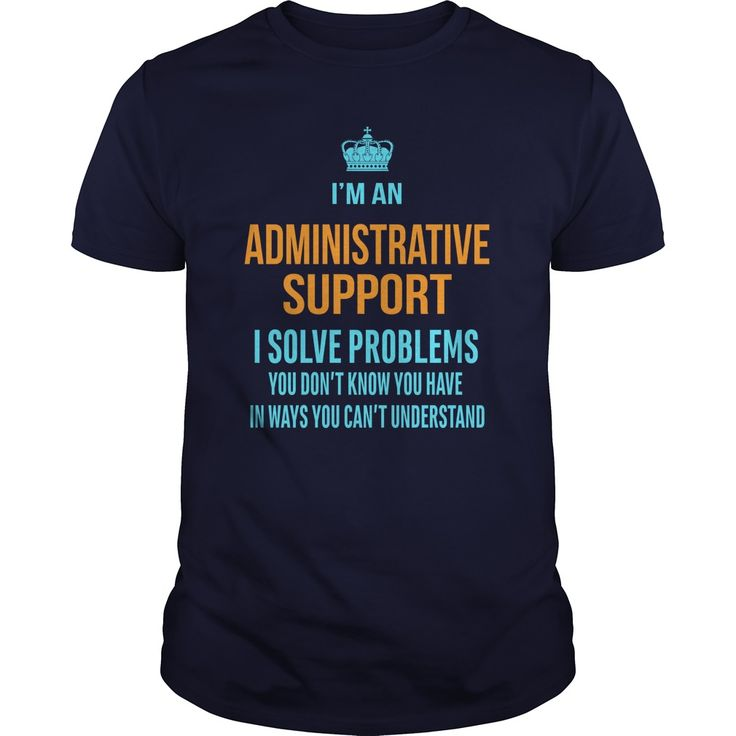 I'M AN ADMINISTRATIVE SUPPORT, I SOLVE PROBLEMS YOU DON'T KNOW, YOU HAVE IN WAYS, YOU CAN'T UNDERSTAND T-SHIRT, HOODIE T-SHIRTS, HOODIES ( ==► Shopping Now) #Administrative #Support #SunfrogTshirts #Sunfrogshirts #shirts #tshirt #hoodie #sweatshirt #fashion #style