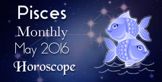 May 2016 Pisces Monthly Horoscope