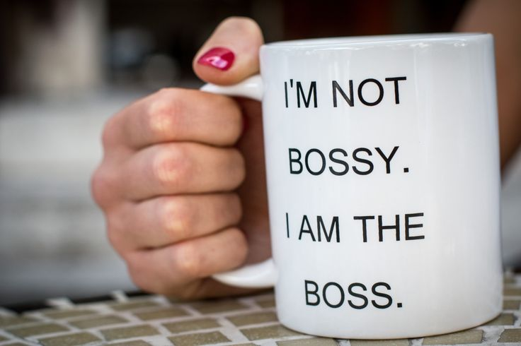 I'm not bossy. I am the boss!