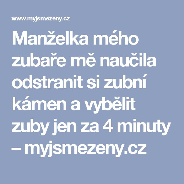 Manželka mého zubaře mě naučila odstranit si zubní kámen a vybělit zuby jen za 4 minuty – myjsmezeny.cz