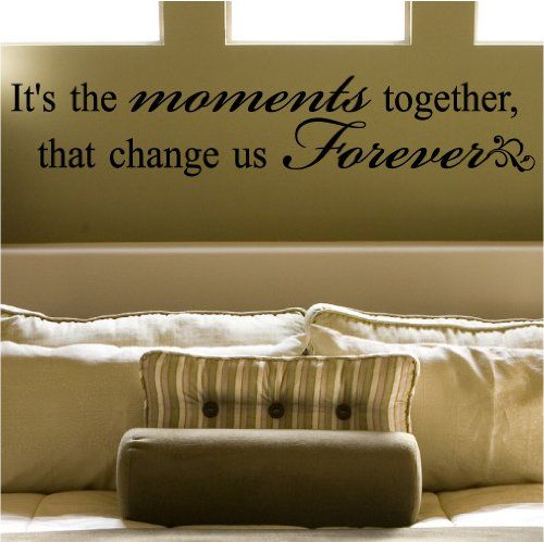 (9×45) It's the moments together that change us forever 9×45 Vinyl Lettering Wall Sayings Wall Decals Vinyl Wall Art Wall Words « Zyguu