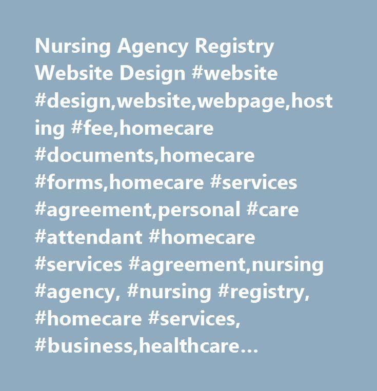 Nursing Agency Registry Website Design #website #design,website,webpage,hosting #fee,homecare #documents,homecare #forms,homecare #services #agreement,personal #care #attendant #homecare #services #agreement,nursing #agency, #nursing #registry, #homecare #services, #business,healthcare #recruiter, #healthcare #recruiting, #medical #staffing #agency,healthcare #staffing #agency, #medical #recruiter, #traveling,rn,nurse,nurses,nursing #business, #homecare #business…