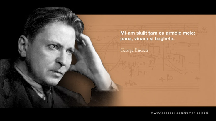 Mi-am slujit tara cu armele mele: pana, vioara si bagheta -- George Enescu