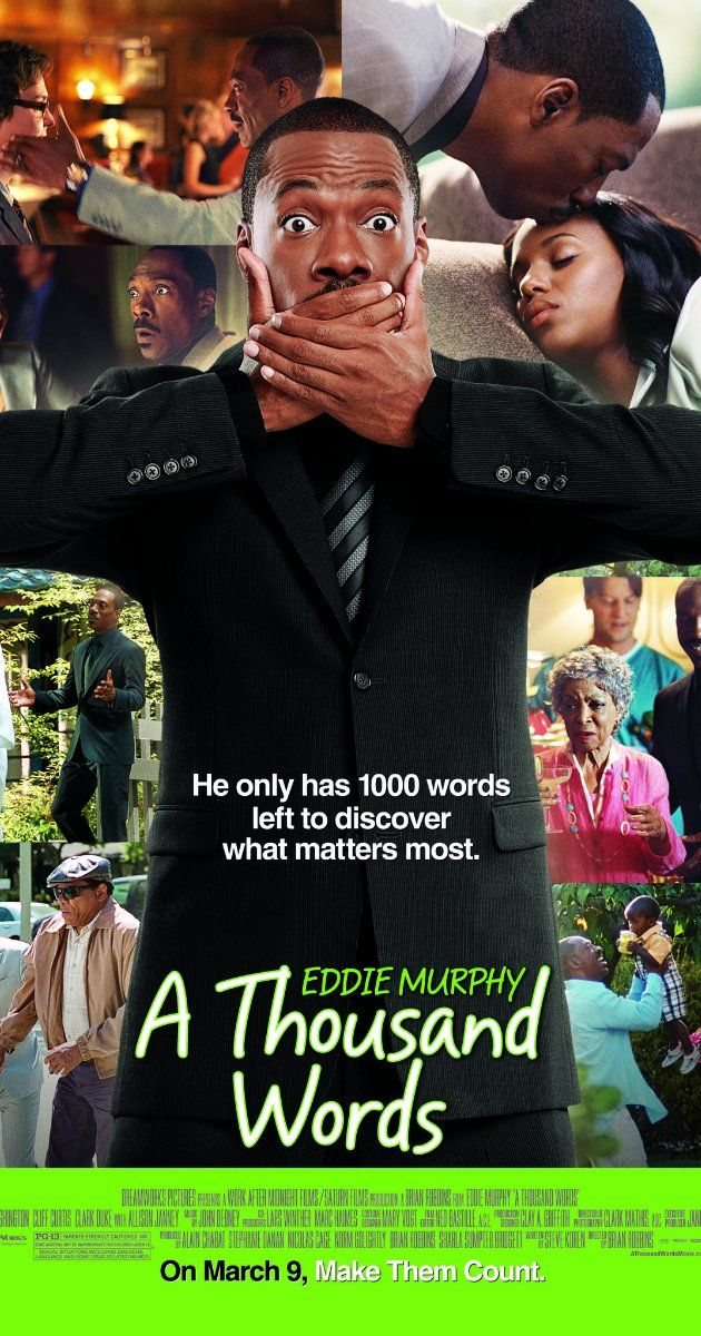 A Thousand Words, 2012 - Directed by Brian Robbins.  With Eddie Murphy, Cliff Curtis, Kerry Washington, Clark Duke. After stretching the truth on a deal with a spiritual guru, literary agent Jack McCall finds a Bodhi tree on his property. Its appearance holds a valuable lesson on the consequences of every word we speak.