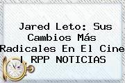 http://tecnoautos.com/wp-content/uploads/imagenes/tendencias/thumbs/jared-leto-sus-cambios-mas-radicales-en-el-cine-rpp-noticias.jpg Jared Leto. Jared Leto: sus cambios más radicales en el cine | RPP NOTICIAS, Enlaces, Imágenes, Videos y Tweets - http://tecnoautos.com/actualidad/jared-leto-jared-leto-sus-cambios-mas-radicales-en-el-cine-rpp-noticias/