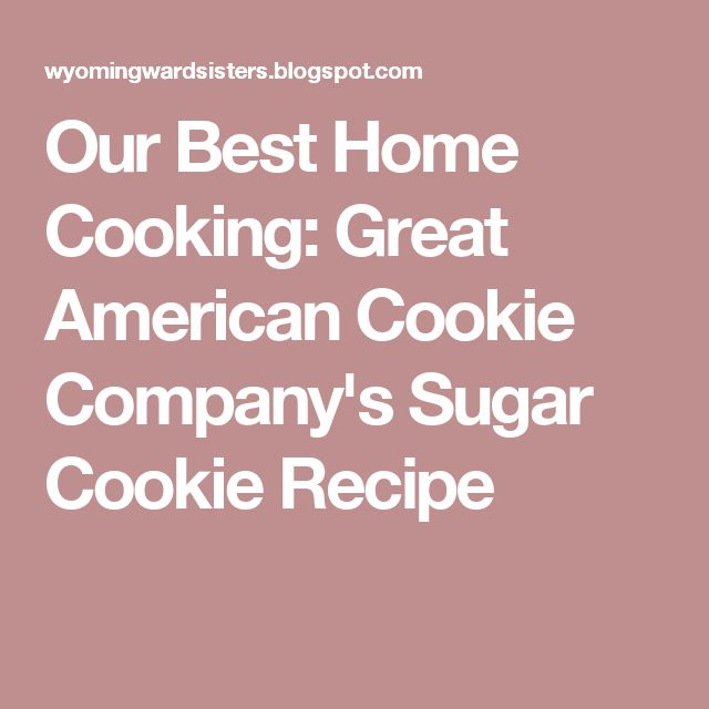 Our Best Home Cooking: Great American Cookie Company's Sugar Cookie Recipe