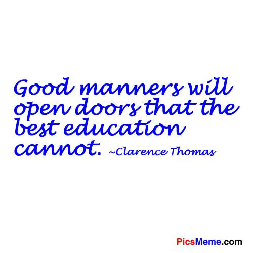 best good manners quotes ideas good manners manners quotes and pictures good manners will open doors that the best education cannot