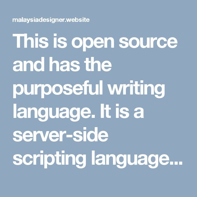 This is open source and has the purposeful writing language. It is a server-side scripting language often written in a HTML context. The output from PHP code is combined with HTML in script and the result is sent to the user. PHP system programming is formed for three different kingdoms;