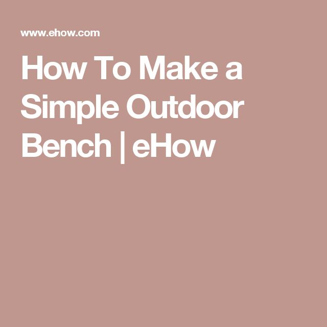 How To Make a Simple Outdoor Bench | eHow