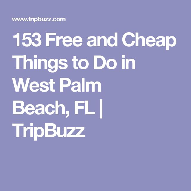 153 Free and Cheap Things to Do in West Palm Beach, FL | TripBuzz