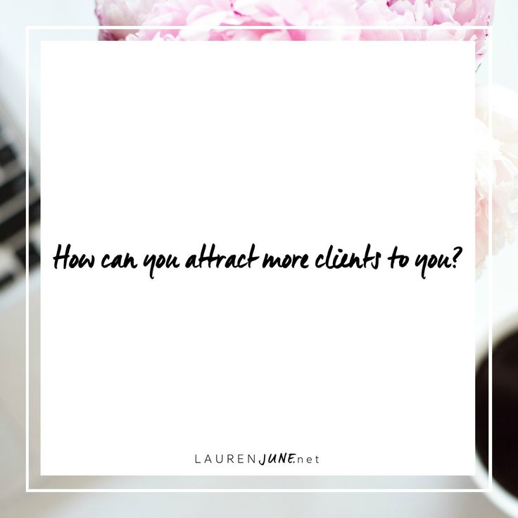 How can you attract more client to you?