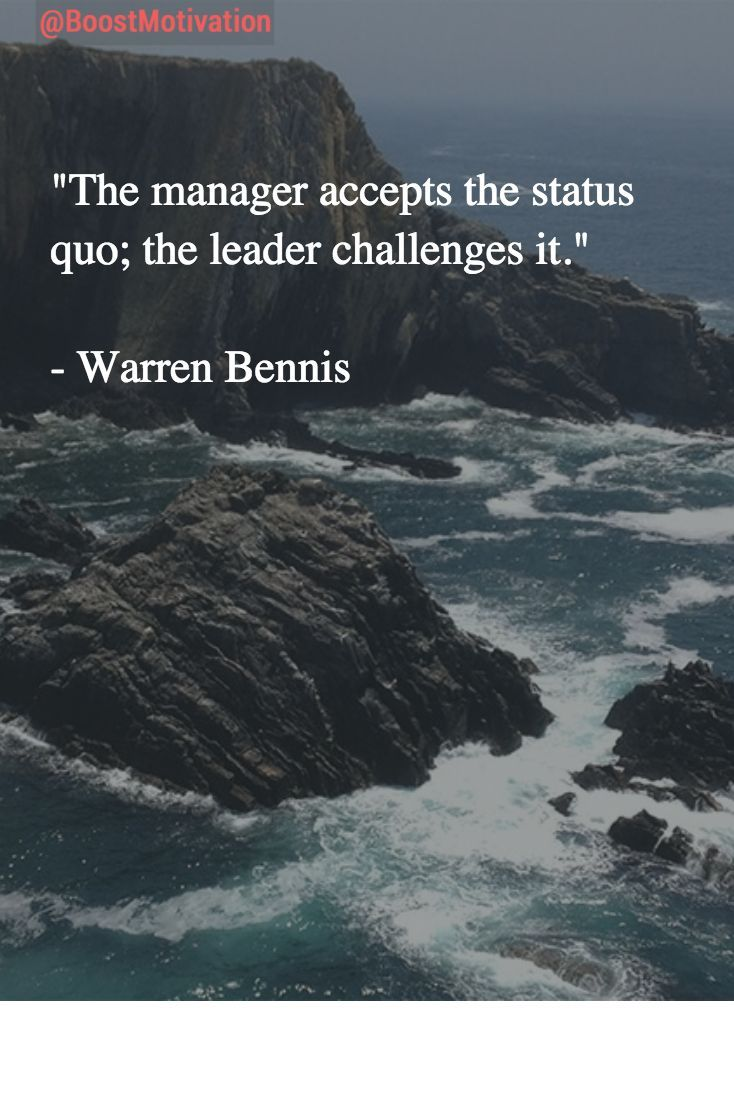 """""""The manager accepts the status quo; the leader challenges it."""" #MotivationQuotes"""