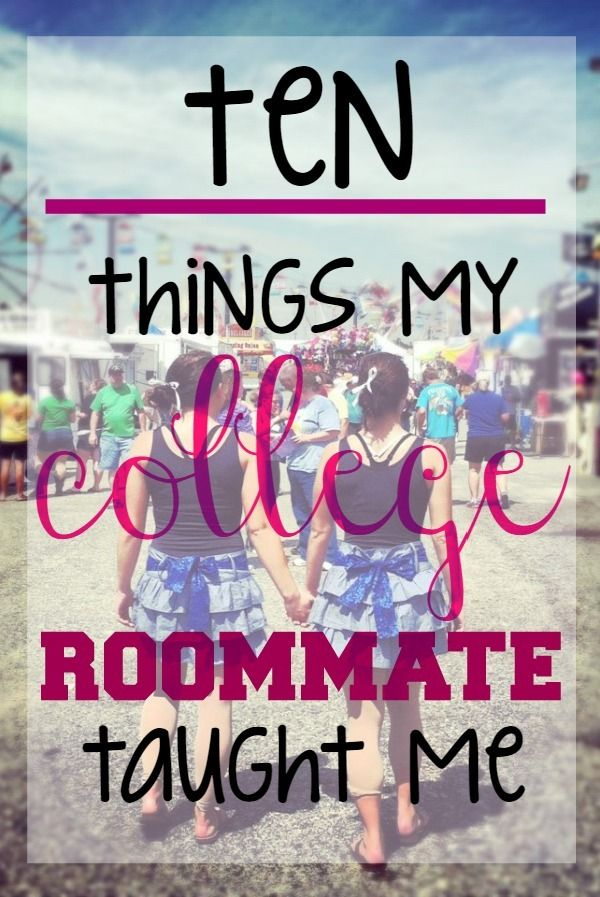 10 things my college roommate taught me