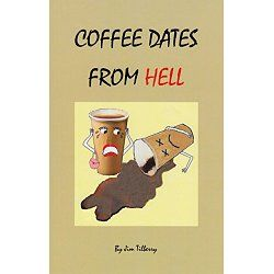 """If you like dating humor, this book is for you.  When two single people meet for the first time, they often arrange a """"coffee date."""" Coffee Dates From Hell is a humorous fictional account of several very bad coffee dates. Many of these dates are disasters from the beginning. Others are destined to be train wrecks if the two people ever see each other again...."""