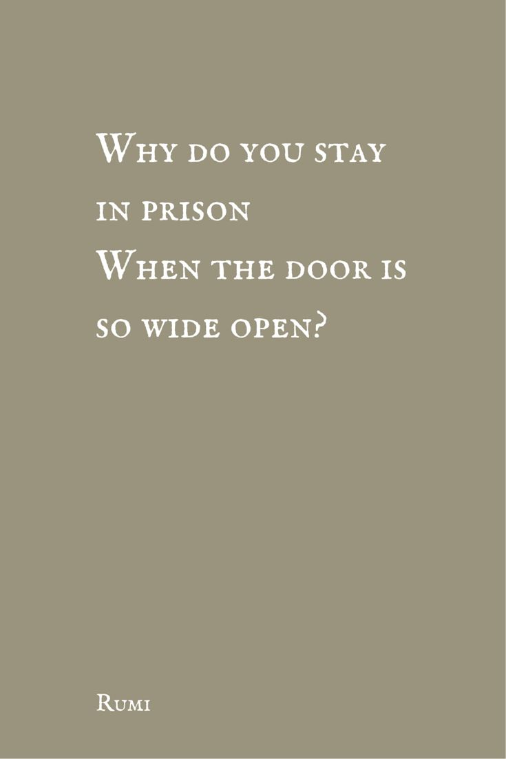 "Why do you stay in prison When the door is so wide open?""  ― Rumi, The Essential Rumi.  Click on this image to see the biggest collection of famous quotes on the net!"
