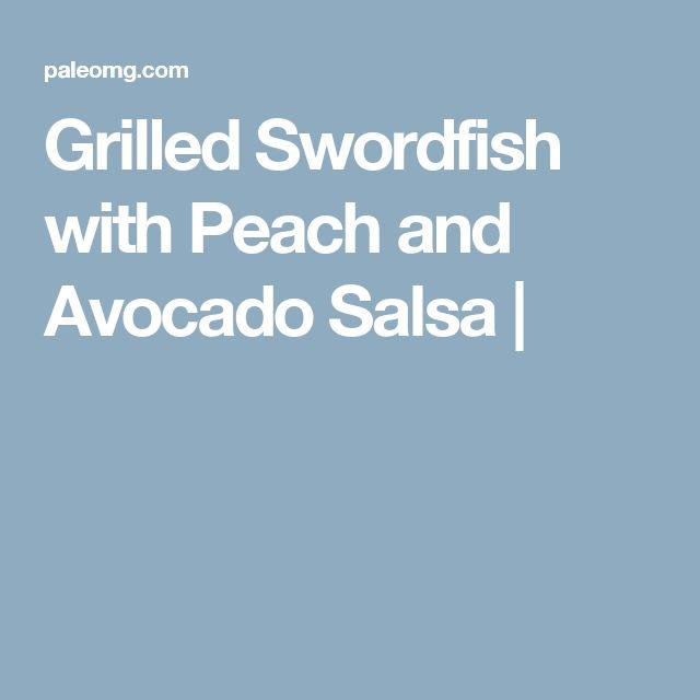 Grilled Swordfish With Pineapple - Peach Salsa Recipe — Dishmaps