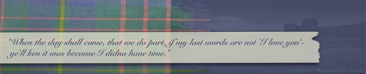 "I love this quote!!! From ""The Outlander"" Diana Gabaldon"