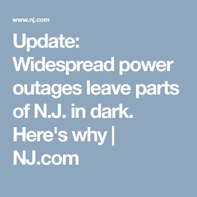 Update: Widespread power outages leave parts of N.J. in dark. Here's why | 						NJ.com