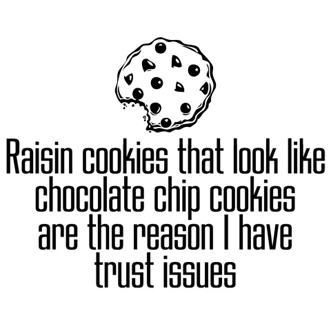 Raisin Cookies Are The Reason I Have Trust Issues