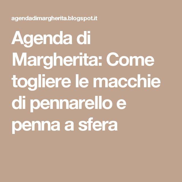 Agenda di Margherita: Come togliere le macchie di pennarello e penna a sfera
