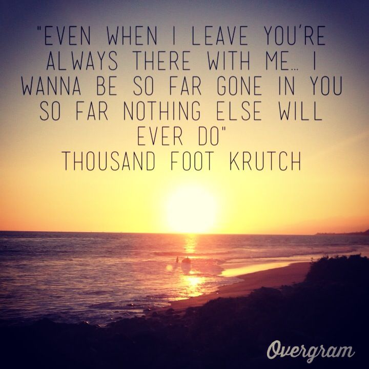 "I love this song, ""so far gone"" by thousand foot krutch- brings back memories..."