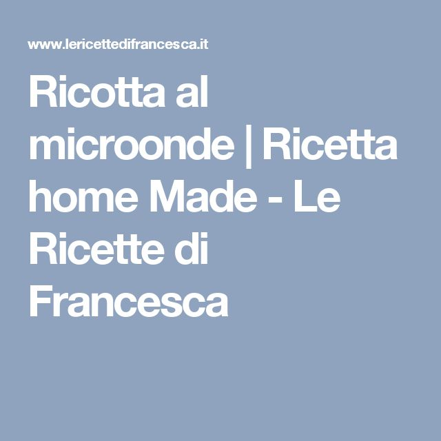 Ricotta al microonde | Ricetta home Made - Le Ricette di Francesca