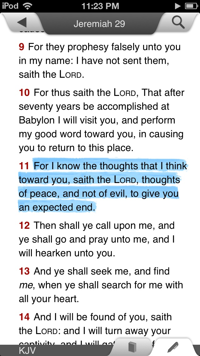 Jeremiah 29:11 KJV....and look at the next few verses.....
