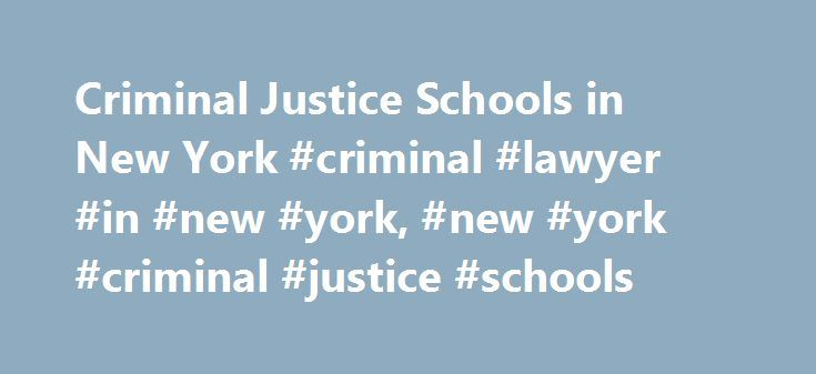 Criminal Justice Schools in New York #criminal #lawyer #in #new #york, #new #york #criminal #justice #schools http://new-mexico.remmont.com/criminal-justice-schools-in-new-york-criminal-lawyer-in-new-york-new-york-criminal-justice-schools/  # New York Criminal Justice Degree Programs (found 87 schools) Whether you want to help capture criminals, maintain order in the courtroom, or work in a correctional facility, a criminal justice program in New York may be key to a new career in the field…