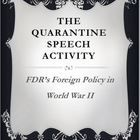$2.99 FDR's Quarantine Speech Response Letter (U.S. History)    To examine the U.S. foreign policy prior to World War II, students will write a response le...