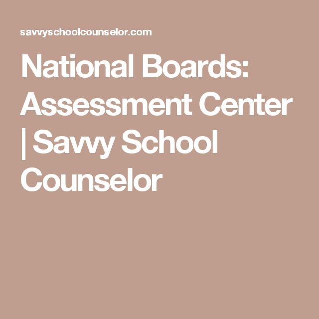 National Boards: Assessment Center   Savvy School Counselor