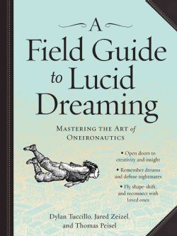 A Field Guide to Lucid Dreaming: Mastering the Art of Oneironautics (Paperback)