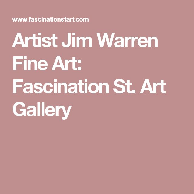 Artist Jim Warren Fine Art: Fascination St. Art Gallery
