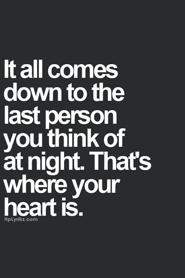 "Listening to your heart really pays off. | ""It all comes down to the last person you think of at night. That's where your heart is."""