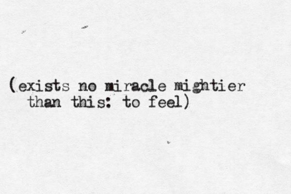 ( exists no miracle mightier than this: to feel ) E. E. Cummings